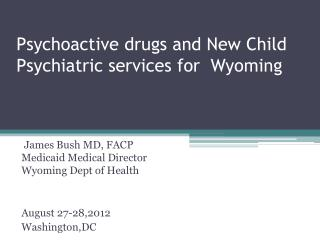 Psychoactive  drugs and New  Child Psychiatric services for  Wyoming