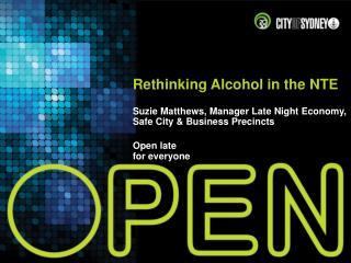 Rethinking Alcohol in the NTE Suzie Matthews, Manager Late Night  Economy, Safe City & Business Precincts Open late