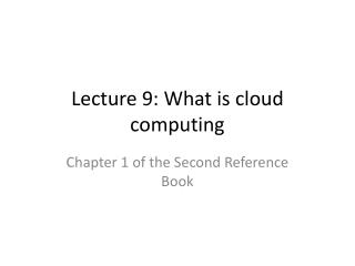 Lecture 9:  What is cloud computing