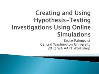Creating and Using Hypothesis-Testing Investigations Using Online Simulations