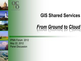 GIS Shared Services From  Ground to Cloud