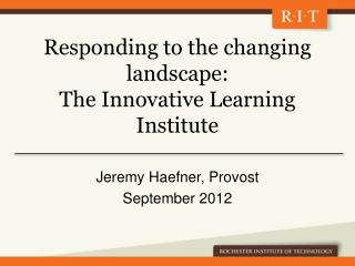 Responding to the changing landscape:  The Innovative Learning Institute