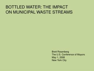 BOTTLED WATER: THE IMPACT ON MUNICIPAL WASTE STREAMS