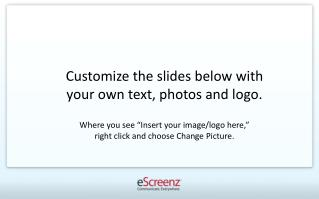 "Customize the slides below with your own text, photos and logo. Where you see  "" Insert your image/logo here, "" right c"