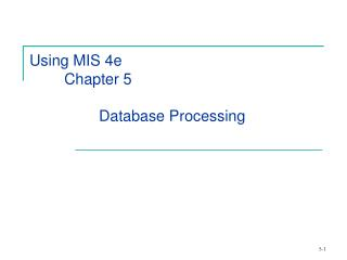 Using MIS 4e 	Chapter 5 		Database Processing