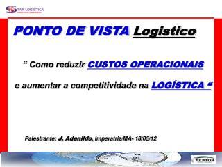 """PONTO DE VISTA  Logistico """" Como reduzir  CUSTOS OPERACIONAIS  e aumentar a competitividade na  LOGÍSTICA """""""