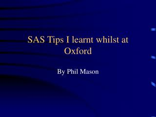 SAS Tips I learnt whilst at Oxford