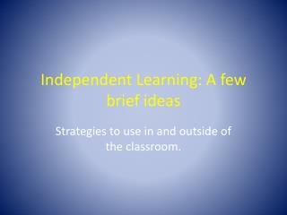 Independent Learning: A few brief ideas