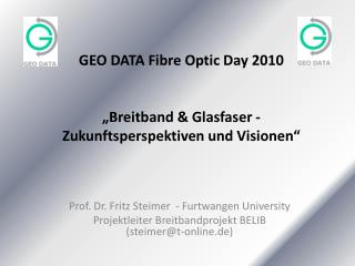 "GEO DATA Fibre Optic Day 2010 ""Breitband & Glasfaser - Zukunftsperspektiven und Visionen"""