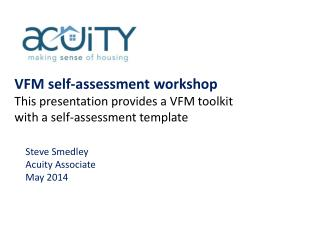VFM self-assessment workshop This presentation provides a VFM toolkit  with  a self-assessment template