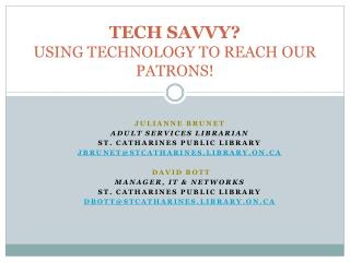 TECH SAVVY? USING TECHNOLOGY TO REACH OUR PATRONS!