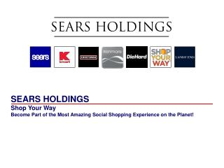SEARS HOLDINGS Shop Your Way Become Part of the Most Amazing Social Shopping Experience on the Planet!