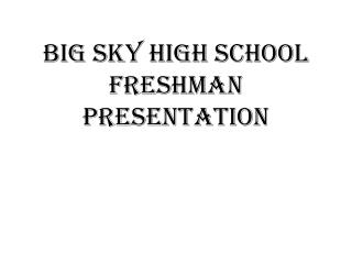 Big  Sky High School Freshman Presentation