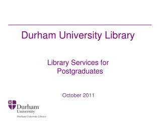 Durham University Library Library Services for   Postgraduates