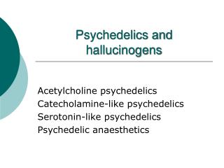 Psychedelics and hallucinogens