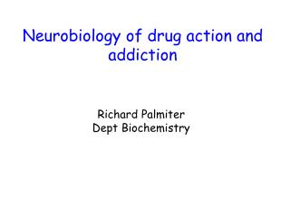 Neurobiology of drug action and addiction