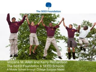 Vincena M.  Allen and Kerry Richardson The SEED Foundation & SEED Schools: A Middle School through College Success Mode