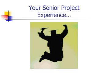 Your Senior Project Experience…