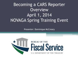 Becoming a CARS Reporter Overview  April 1, 2014 NOVAGA Spring Training Event Presenter: Dominique McCreary