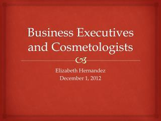 Business Executives and Cosmetologists