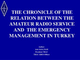 the chronicle of the relation between the amateur radio service and  the emergency management in turkey