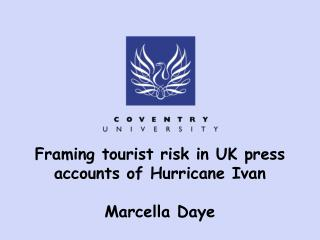 Framing tourist risk in UK press accounts of Hurricane Ivan Marcella Daye