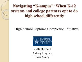 "Navigating ""K- ampus "": When K-12 systems and college partners opt to do high school differently"