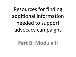 Resources for finding  additional information needed to support advocacy campaigns
