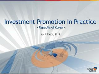 Investment Promotion in Practice - Republic of Korea -