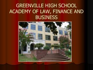 GREENVILLE HIGH SCHOOL ACADEMY OF LAW, FINANCE AND BUSINESS