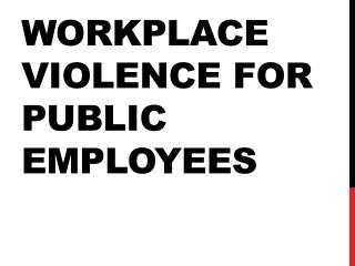 Workplace Violence for Public Employees