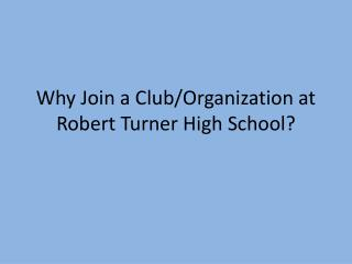 Why Join a Club/Organization at Robert Turner High School?