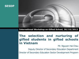 The selection and nurturing of gifted students in gifted schools in Vietnam