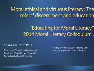 Charles Burford PhD Director of Educational Leadership Faculty of Education and Education Australian  C atholic Universi