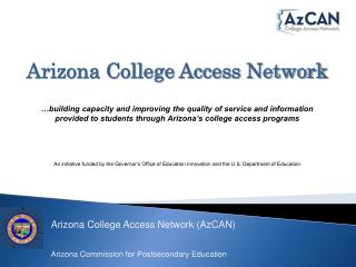 Arizona College Access Network (AzCAN) Arizona Commission for Postsecondary Education