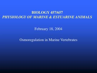 BIOLOGY 457/657 PHYSIOLOGY OF MARINE & ESTUARINE ANIMALS