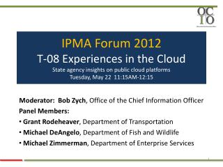 IPMA Forum 2012 T-08 Experiences in the Cloud State agency insights on public cloud platforms Tuesday, May 22  11:15AM-