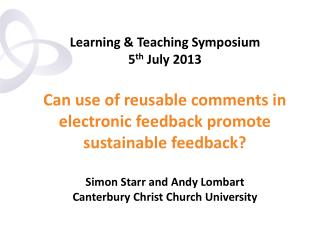 Learning & Teaching Symposium 5 th  July 2013 Can use of reusable comments in electronic feedback promote sustainable