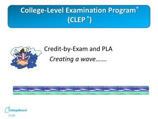 College-Level Examination Program ® (CLEP ® )