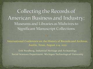 Collecting the Records of  American  Business and Industry:  Museums  and Libraries as Midwives to Significant Manuscrip