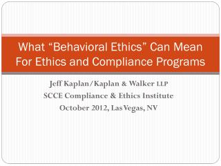 "What ""Behavioral Ethics"" Can Mean  For Ethics and Compliance Programs"