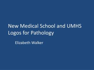 New Medical School and UMHS Logos for Pathology