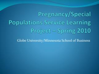 Pregnancy/Special Populations Service Learning Project – Spring 2010