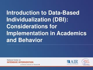 Introduction to Data-Based Individualization (DBI): Considerations for Implementation in Academics and Behavior