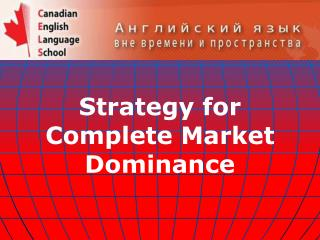 Strategy for Complete Market Dominance