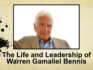 The Life and Leadership of  Warren Gamaliel Bennis