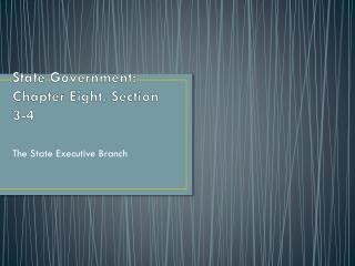 State Government: Chapter Eight, Section 3-4