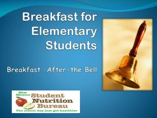 Breakfast for Elementary Students Breakfast –After-the Bell