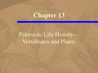 Paleozoic Life History— Vertebrates and Plants