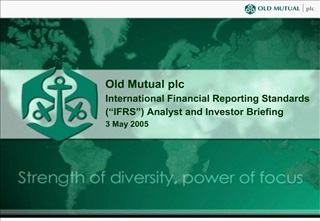 old mutual plc international financial reporting standards  ifrs  analyst and investor briefing 3 may 2005